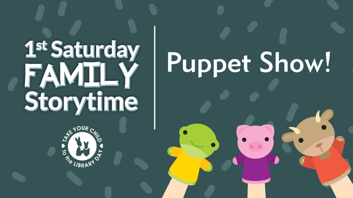 1st Saturday Family Storytime: Puppet Show!