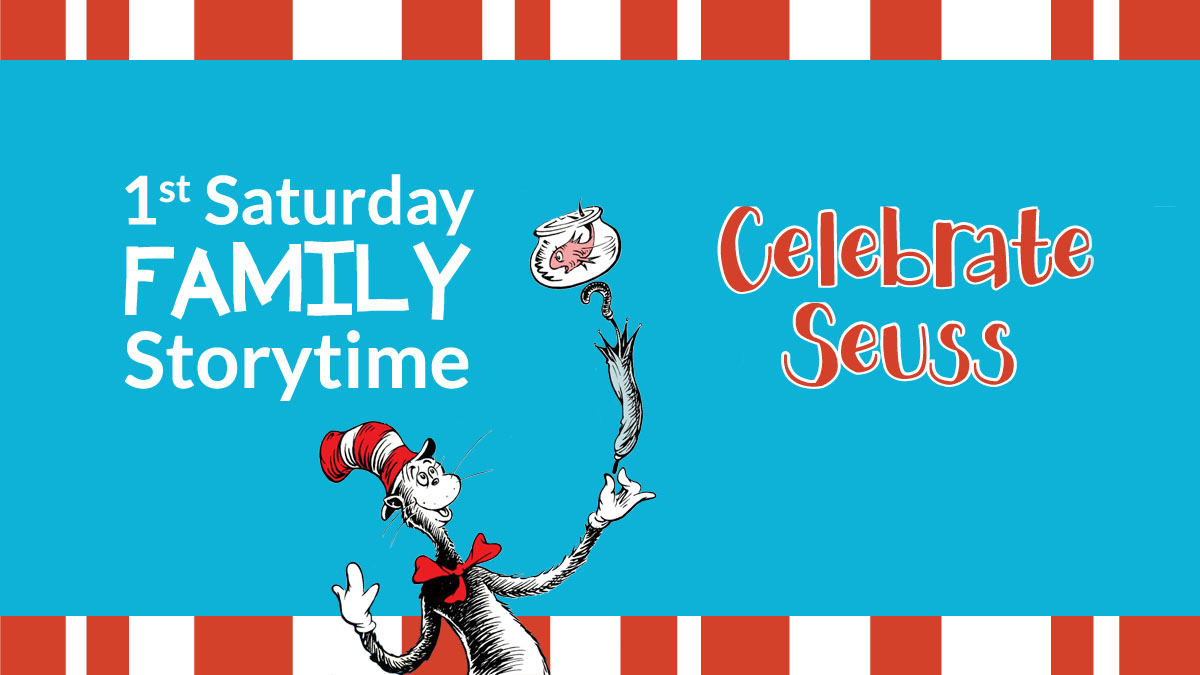 1st Saturday Family Storytime: Celebrate Seuss